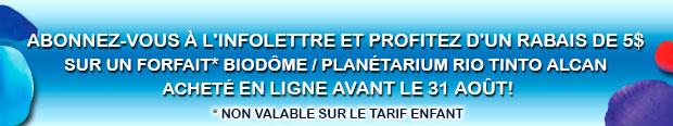 Abonnez-vous à l'infolettre et obtenez 5$ de rabais sur un forfait Biodôme-Planétarium