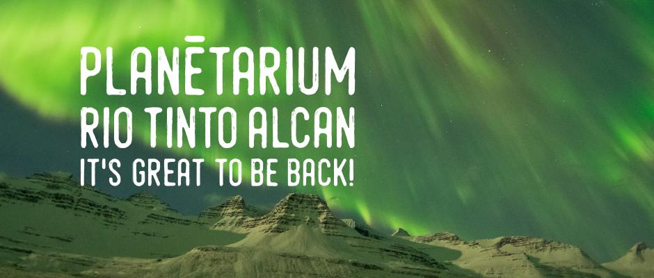Planétarium Rio Tinto Alcan - It's Great to be Back!