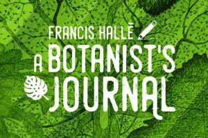 Francis Hallé: A Botanist's Journal