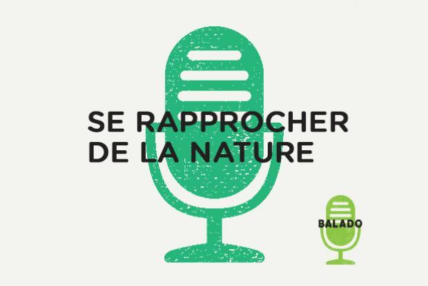 Les balados Se rapprocher de la nature - Espace pour la vie